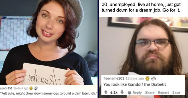 brown hair - sentroath spuds151 16 days ago 'Felt cute, might chew down some logs to build a dam later, idk.' Report Save | beard - 30, unemployed, live at home, just got turned down for a dream job. Go for it. nas freename101 12 days ago You look Gandolf