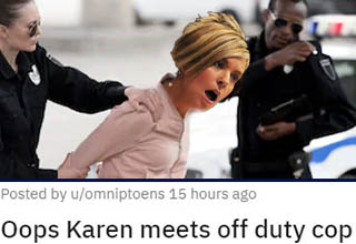 She instantly regretted her decision! <br></br>Oh Karen, Karen, Karen. 90% of the trouble that Karens find themselves getting into can be SO easily avoided by just not being a total jerk to everyone and thinking you can do whatever you want to them. Being nice costs nothing, but it can certainly save you the embarrassment of getting arrested by an off-duty cop who was witness to you committing an assault!
