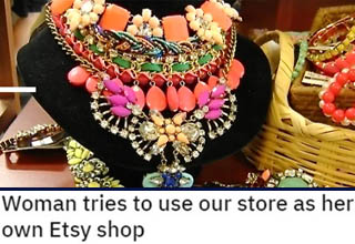 Ugly Jewelry | Posted by uligamentary 3 days ago You don't work here lady! Woman tries to use our store as her own Etsy shop