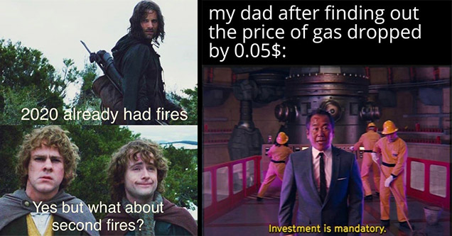 dank memes lotr my dad invest | dank memes - lord of the rings coronavirus meme - 2020 already had fires Yes but what about second fires? | dank memes - 8 black screen of death - my dad after finding out the price of gas dropped by 0.05$ Investment is man
