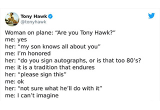 "Tony Hawk's twitter account is full of gold. If you haven't seen much of the new <a href=""https://www.ebaumsworld.com/pictures/tony-hawks-existential-crisis-tweets-are-pure-gold/85938189/""><strong>Tony Hawk</strong></a> games check out this <a href=""https://www.ebaumsworld.com/videos/unlocking-the-hidden-pool-in-thps-1-2-is-extremely-satisfying/86383504/""><strong>play through</strong></a> we did."