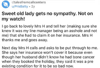 document - rtalesfromcallcenters uPrisBatty 2y Join 1 S 1 Sweet old lady gets no sympathy. Not on my watch! L I was thinking of making a throwaway for this but screw it. Plus, am on a mobile, sorry. I used to work in a call centre for a famous luxury trav