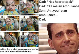 dad jokes- iwhy you never leave your child with your husband - dad having a heart attack, son call me and ambulance - dad you're and ambulance - crying michael scott meme