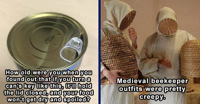 tin can How old were you when you found out that if you turn a can's key like this, it'll hold the lid closed, and your food won't get dry and spoiled? | medieval beekeeping outfit - Medieval beekeeping outfits were pretty creepy.