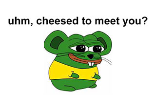Uhm, cheesed to meet you? Maybe you've seen this new meme floating around your feed, a picture of a pepe the frog as a mouse that is happy to be met, or maybe you've seen him discheesed? Well if you were confused, soon you wont be.