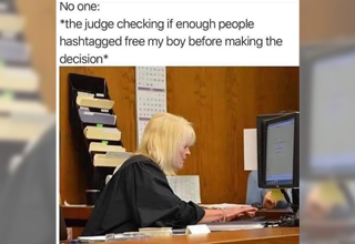 no one: the judge checking if enough people hashtagged free my boy before making the decision