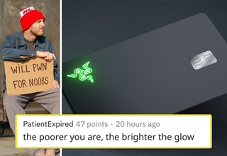 "Razer is known for their <strong><a href=""https://gaming.ebaumsworld.com/pictures/funny-gaming-setups-to-end-them-all-thirty-one-pics/86383967/"">gaming peripherals</a></strong>. They've released some of the best keyboards, headsets, and laptops, but they also enjoy trolling us with dumb stuff like chewing gum, caffeinated water, and now credit cards. </br> </br> The Razer Card will first be available in Singapore and then potentially around the world. It's a prepaid <strong><a href=""https://www.ebaumsworld.com/videos/woman-tries-to-use-toy-credit-card-to-buy-stuff-gets-told-to-go-home/86013493/"">credit card</a></strong> that can be used virtually, but a limited number of physical cards are open to the first 1337 customers. </br> </br> If you don't get the joke in that, <strong><a href=""https://www.urbandictionary.com/define.php?term=1337"" target=""_blank"">read this</a></strong>.  </br> </br> The best part is the LED logo that lights up after it's used. So if your friend's Razer card stays unlit, you know <strong><a href=""https://www.ebaumsworld.com/pictures/20-things-that-are-classy-if-youre-rich-but-trashy-if-youre-poor/86331573/"">they're broke</a></strong>"