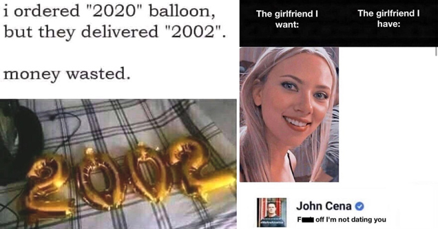I ordered 2020 balloon but they delivered 2002. money wasted - scarlett johannson meme - the girlfriend I want the girlfriend I have john cena fuck off I'm not dating you