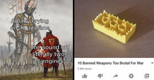 10 banned weapons too brutal for war memes | painting battle of grunwald - A baby crying on an airplane The sound of literally two jet engines