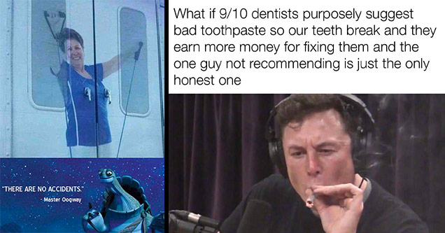 dank memes | dank memes - there are no accidents meme -  | dank memes - daisugi trees - hits blunt What if 910 dentists purposely suggest bad toothpaste so our teeth break and they earn more money for fixing them and the one guy not recommending is just t