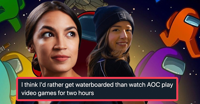 I think I'd rather get waterboarded than watch AOC play video games for two hours
