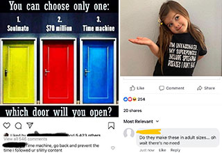 people get called out - you can only choose one, which door do you choose - time travel so i can go back to when i didn't follow this shitty account - im unvaccinated my super powers  include spreading a disease i dont have - do they make these in adult s