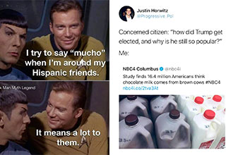 funny memes and pics - I say much around my Mexican friends, it means a lot to them - concerned citizen, how did trump get elected me: study says 16 Million Americans believe chocolate milk comes from brown cows