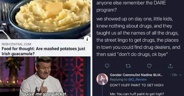 mashed potatoes is irish guacamole - i Irishcentral.Com Food for thought Are mashed potatoes just Irish guacamole? Give me your jacket. | screenshot - anyone else remember the Dare program? we showed up on day one, little kids, knew nothing about drugs, a
