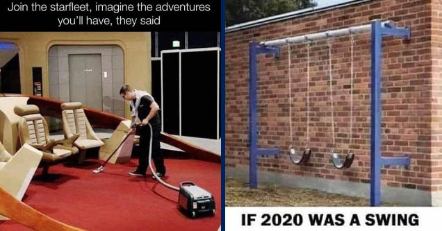 join starfleet they said - Join the starfleet, imagine the adventures you'll have, they said | if 2020 was a swing - If 2020 Was A Swing