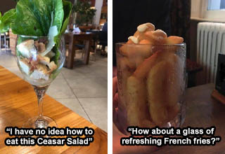 I have no idea how to eat this ceasar salad | How about a glass of refreshing French fries?