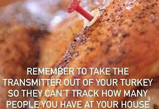 funny memes and pics -  remember to take the transmitter out of your turkey so they can't track how many people you have at your house