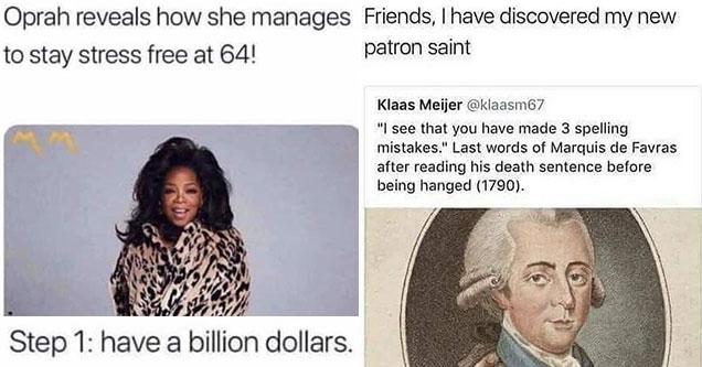 funny memes - how Oprah stays stress free at 64 - step 1 have a billion dollars -  i found my patron saint guys