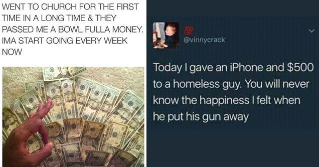 a guy taking money from the offering basket at church and a tweet about giving money to homeless person because they're robbing you
