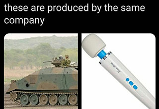 twitter jokes - these are produced by the same company -  army tanks and sex wands