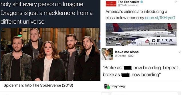 odd tumblr posts - holy shit everyone from imagine dragons is Macklamore from a different reality  - airlines are released an class below economy class