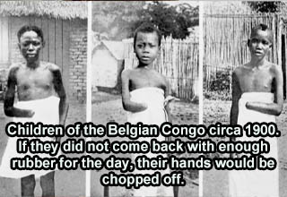 Children of the Belgian Congo circa 1900. If they did not come back with enough rubber for the day, their hands would be chopped off.