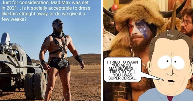 fresh memes -  it's 2021 so now its okay to dress like this from madmax -  i told you man bear pig was real and super serious