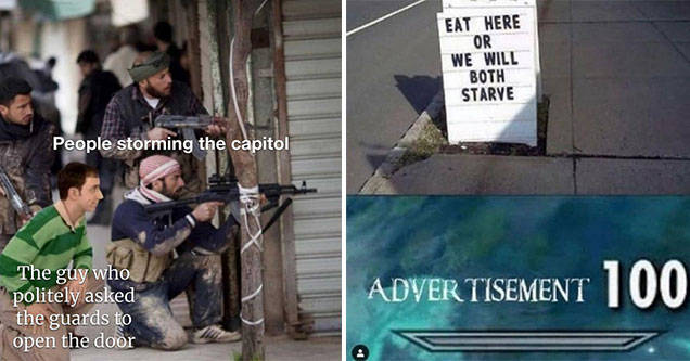 funny memes -  the guys storming the capitol - that one guy politely asking to be let in - if you dont eat here well both starve  advertisement 100