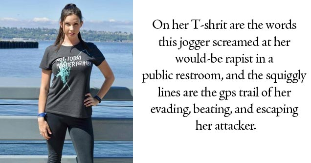 a girl who escaped her attacker and had a t-shirt made about it | On her T-shrit are the words this jogger  screamed at her would-be rapist in a  public restroom, and the squiggly lines  are the gps trail of her evading, beating, and escaping her attacker
