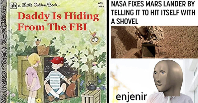 gnarly pics | little golden book my home - 69 sb a Slittle Golden Boole. Daddy Is Hiding From The Fbi Faxtrica vicsepulveda | engineer stonks meme - Nasa Fixes Mars Lander By Telling It To Hit Itself With A Shovel enjenir