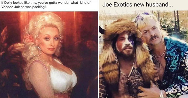 funny memes -  joe exotics new husband -  joe and the Qanon shaman  - if dolly parton looked like this, then what was jolene on