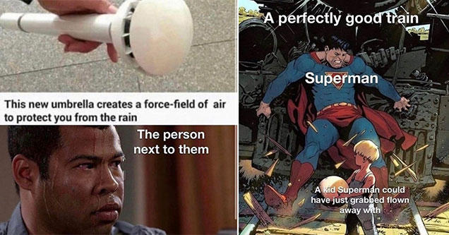 funny memes -  this new umbrella creates a force-field with air to keep you dry - the person next to you - sweating jordan peele -  Superman stoping a train -  a perfectly good train -  a kid superman could have just picked up