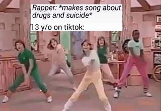 dank memes and pics - rapper makes a song about suicide and violence -  13 year old on tik tok - kids dancing