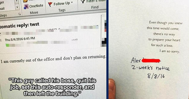 hilarious resignation letters - nager Email OneNote Y Filter Email Find Up Tags Bu Move ck Steps Automatic twst Sent Thu 842016 To I am currently out of the office and don't plan on retuming. Bored Panda This Guy Called His Boss, Quit His Job, Set This Au