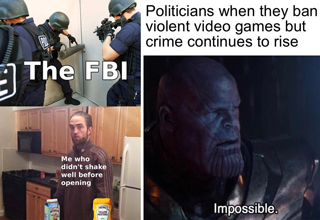the fbi me who didn't shake well before opening - politicians when they ban violent video games but crime continues to rise. impossible