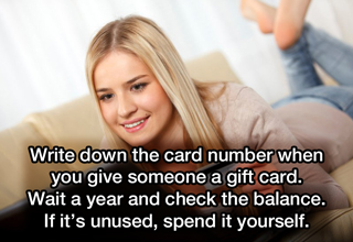 life hacks, wtf | write down the card number when you give someone a gift card. Wait a year and check the balance. IF it's unused spend it yourself.