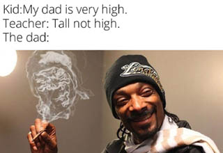 snoop dogg high meme template - KidMy dad is very high. Teacher Tall not high. The dad made with mematic