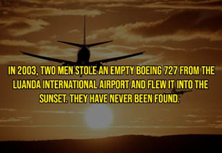 In 2003, Two Men Stole An Empty Boeing 727 From The Luanda International Airport And Flew It Into The Sunset. They Have Never Been Found.