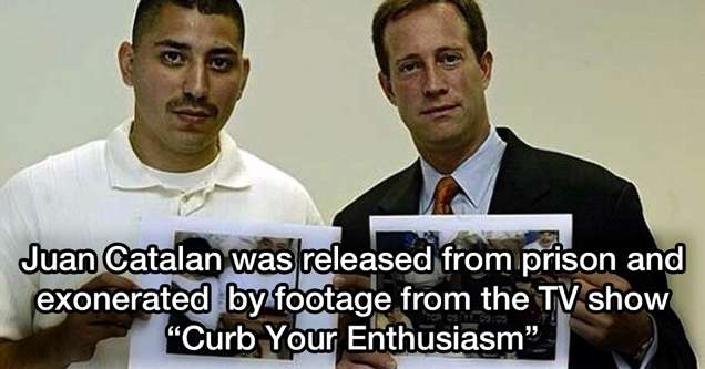 cool and random facts |juan catalan was released from prison and exonerated by footage from the tv show curb your enthusiasm