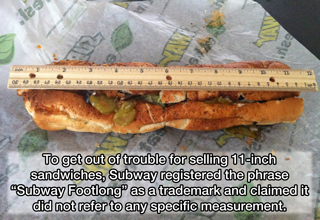 to get out of trouble for selling 11-inch sandwiches, subway registered the phrase subway footlong as a trademark and claimed it did not refer to any specific measurement