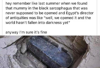 egyptian black granite sarcophagus - hey remember last summer when we found that mummy in the black sarcophagus that was never supposed to be opened and Egypt's director of antiquities was