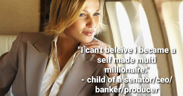 blond - 'I can't beleive i became a self made multi millionaire. child of a senatorceo bankerproducer