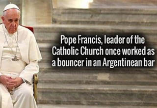 person - Pope Francis, leader of the Catholic Church once worked as a bouncer in an Argentinean bar