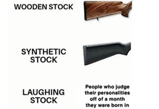 true strike meme - Wooden Stock Synthetic Stock Laughing Stock People who judge their personalities off of a month they were born in
