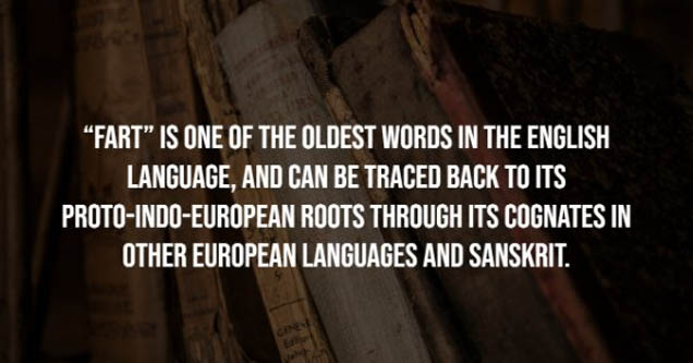 wood - 'Fart Is One Of The Oldest Words In The English Language, And Can Be Traced Back To Its ProtoIndoEuropean Roots Through Its Cognates In Other European Languages And Sanskrit.
