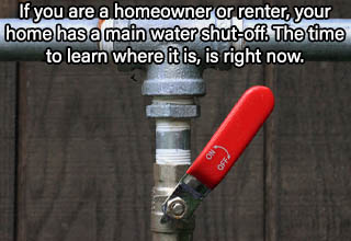 main water shut off valve  On Off - If you are a homeowner or renter, your home has a main water shut-off. The time to learn where it is, is right now.