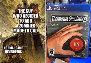 funny gaming memes -  the guy who decided to add zombie mode to CoD -  Normal game developers -  the perfect game for dad's thermostat simulator