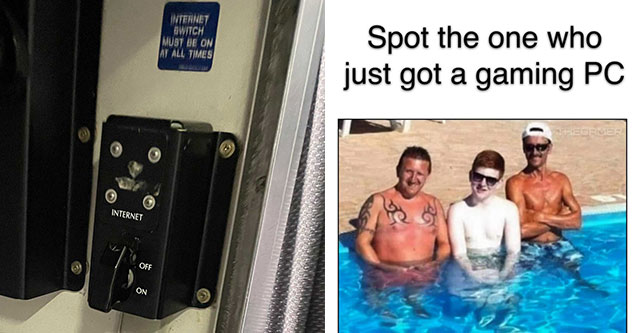 funny gaming memes -  internet off switch - spot the one who just got a gaming PC - three guys in a pool - two tan - one pale