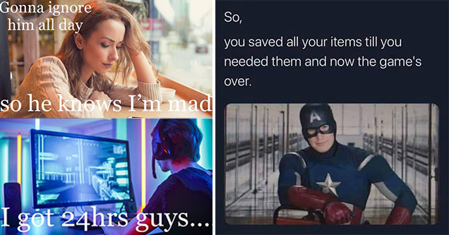 funny gaming memes -  Gonna ignore him all day so he knows im mad -  i got 24hrs boys -  guy gaming - Captain America -  so you saved all your items and now that games over