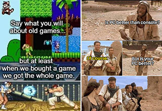 funny gaming memes and pics -  say what you want about old games, but when we bought the game at least we got the whole game -  pc is better than console - okay, but is your pc better? - mummy gun scene